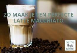 Hoe maak je een perfecte latte macchiato?