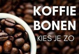 Welke koffiebonen - zo vind je de lekkerste!